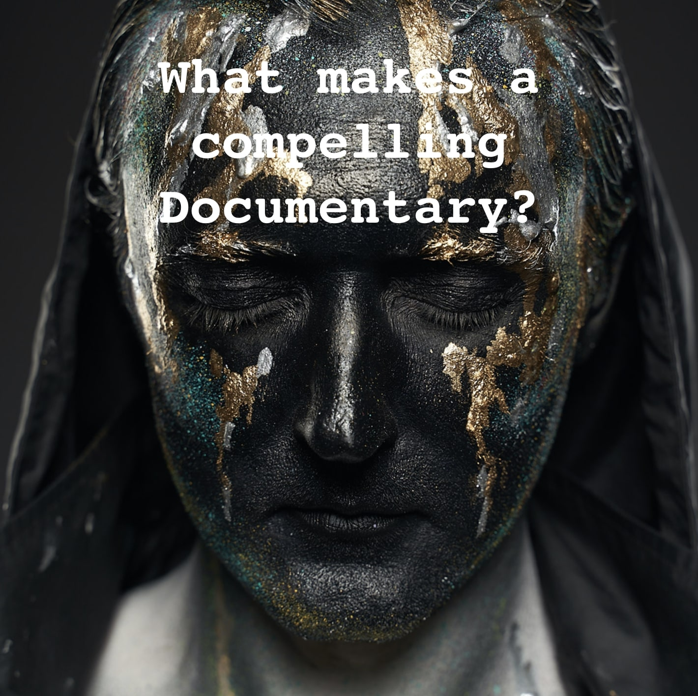 WHAT DO YOU THINK makes a compelling documentary?
